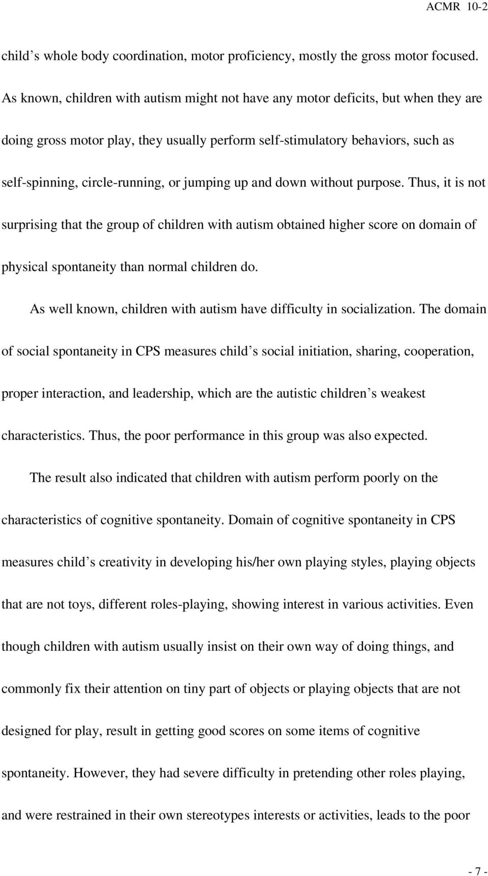 jumping up and down without purpose. Thus, it is not surprising that the group of children with autism obtained higher score on domain of physical spontaneity than normal children do.