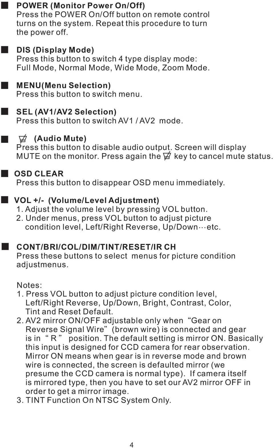 SEL (AV1/AV2 Selection) Press this button to switch AV1 / AV2 mode. (Audio Mute) Press this button to disable audio output. Screen will display MUTE on the monitor.