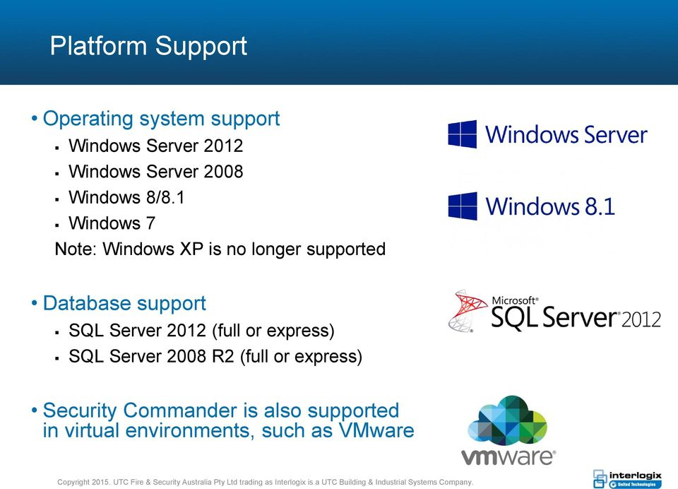 1 Windows 7 Note: Windows XP is no longer supported Database support SQL