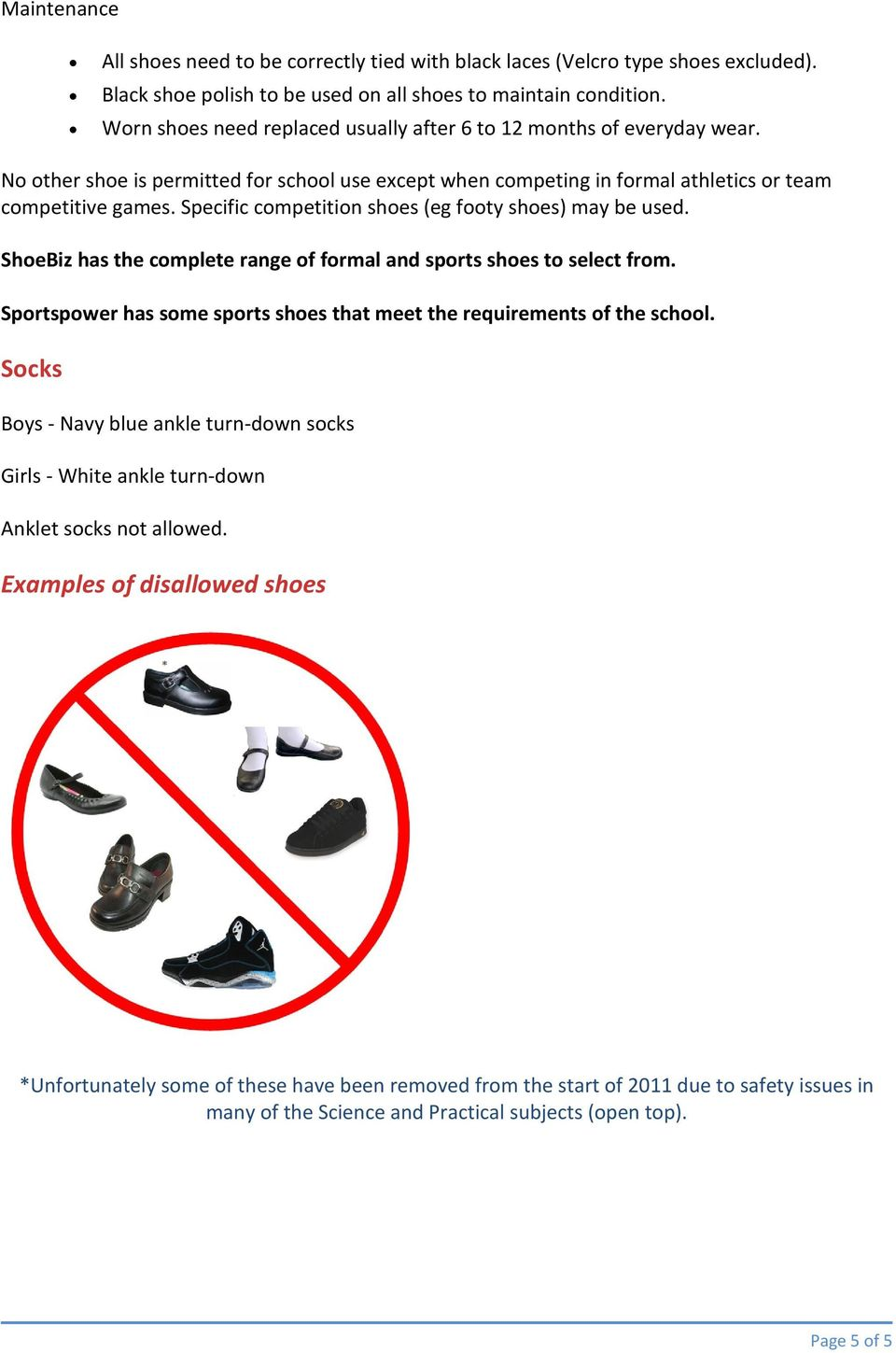 Specific competition shoes (eg footy shoes) may be used. ShoeBiz has the complete range of formal and sports shoes to select from.