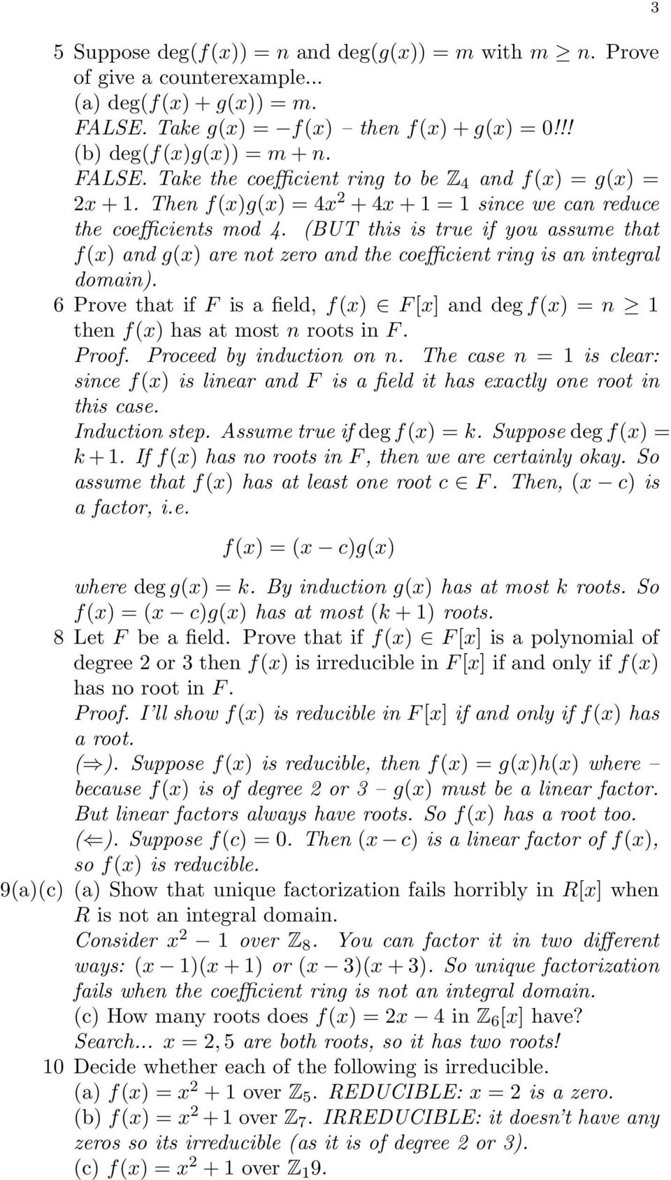6 Prove that if F is a field, f(x) F [x] and deg f(x) = n 1 then f(x) has at most n roots in F. Proof. Proceed by induction on n.