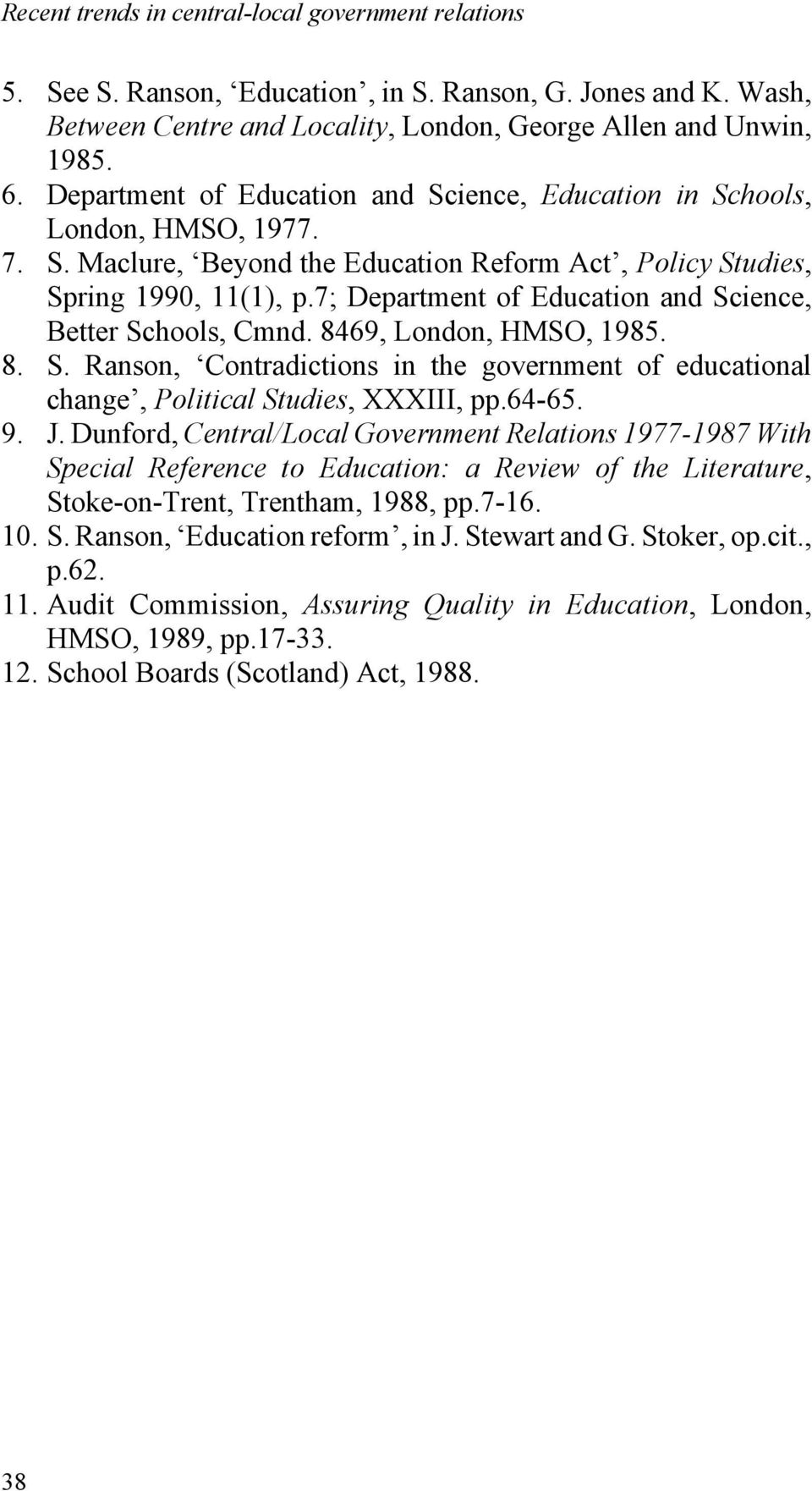 7; Department of Education and Science, Better Schools, Cmnd. 8469, London, HMSO, 1985. 8. S. Ranson, Contradictions in the government of educational change, Political Studies, XXXIII, pp.64-65. 9. J.