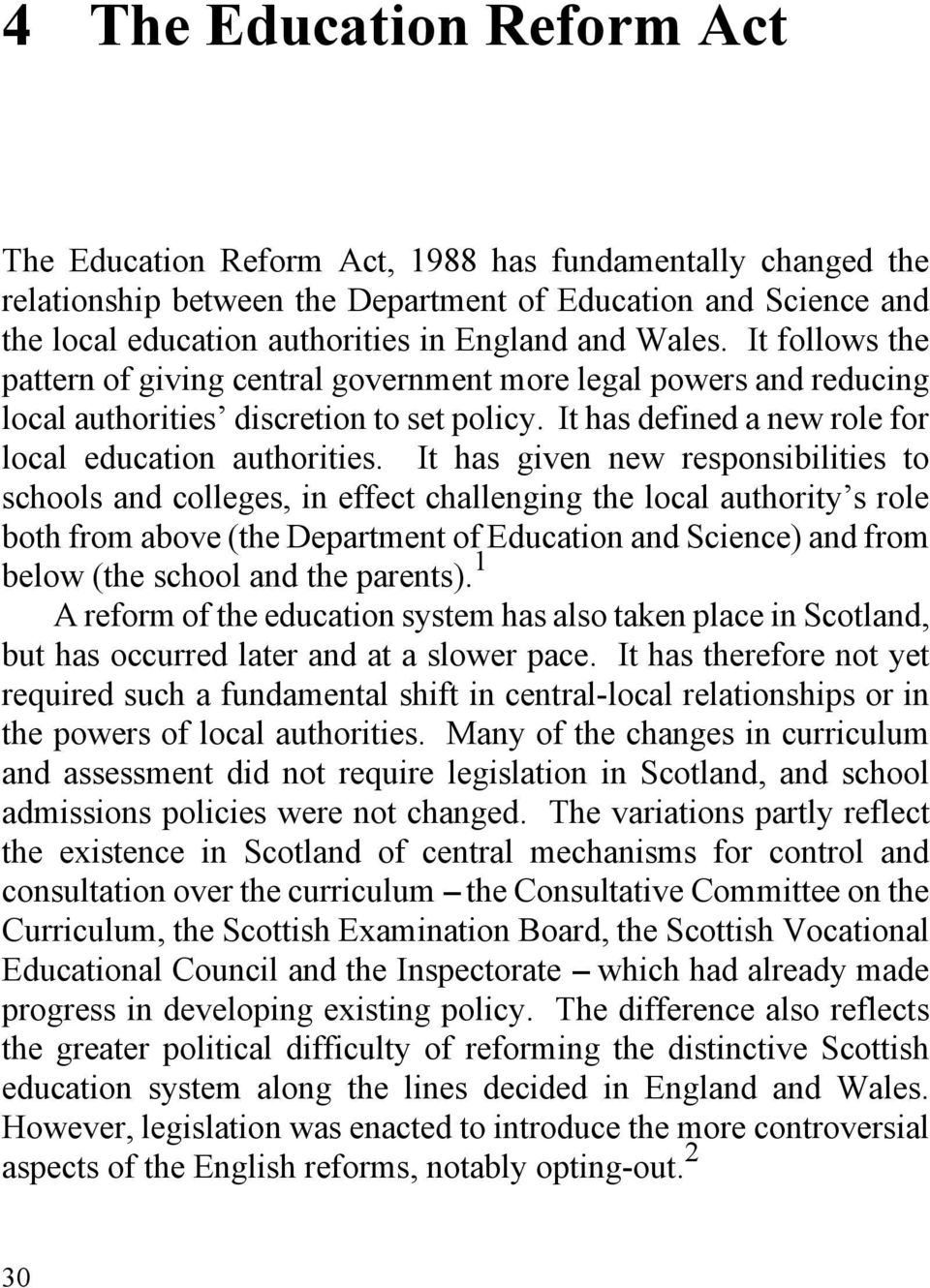 It has given new responsibilities to schools and colleges, in effect challenging the local authority s role both from above (the Department of Education and Science) and from below (the school and