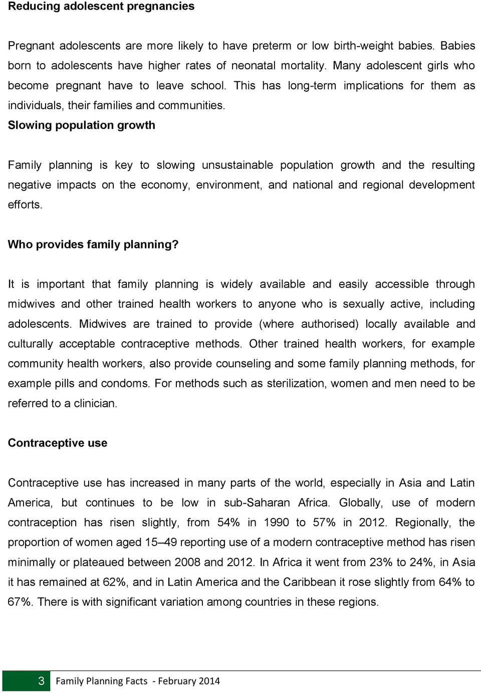 Slowing population growth Family planning is key to slowing unsustainable population growth and the resulting negative impacts on the economy, environment, and national and regional development