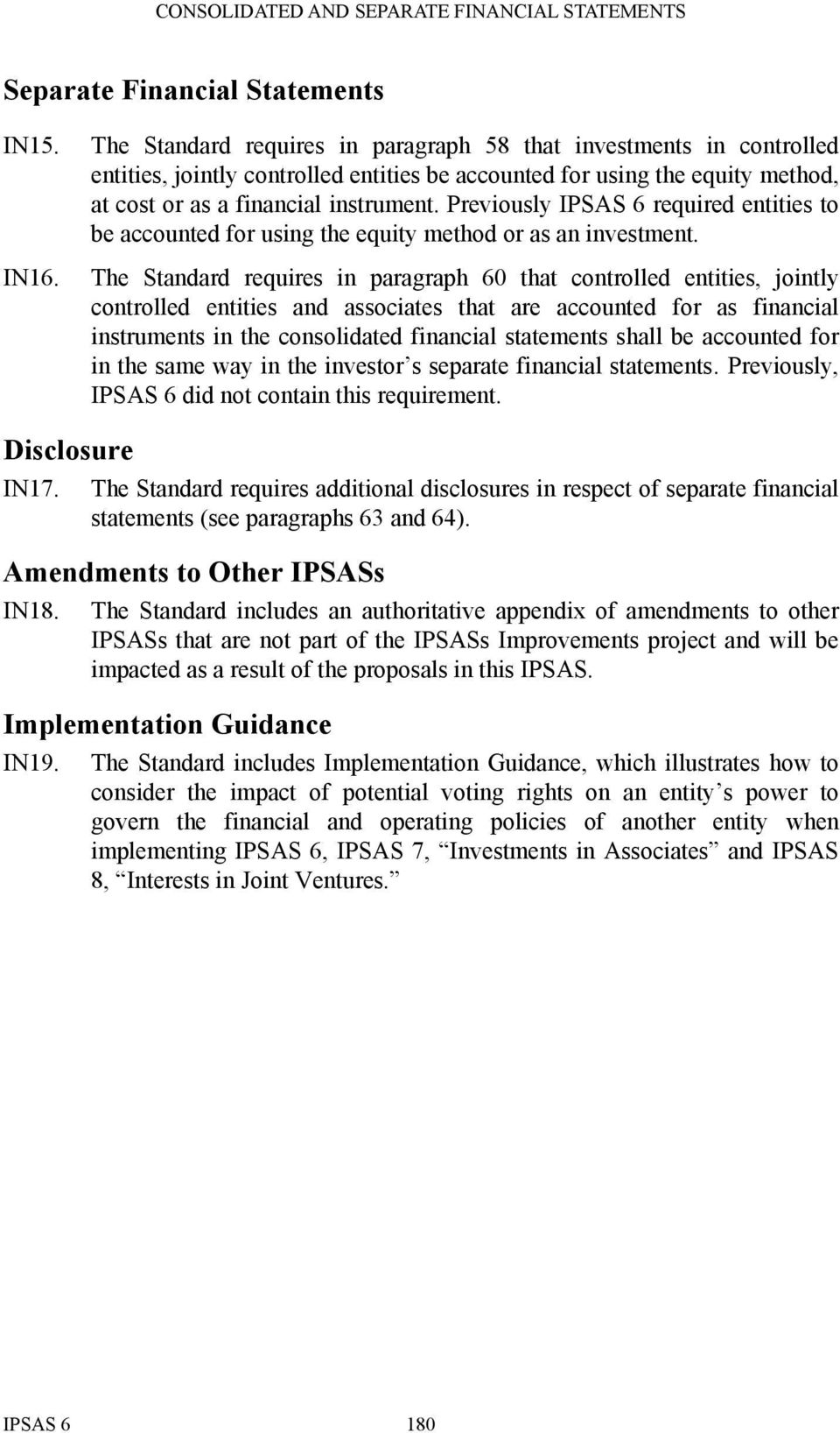 Previously IPSAS 6 required entities to be accounted for using the equity method or as an investment.