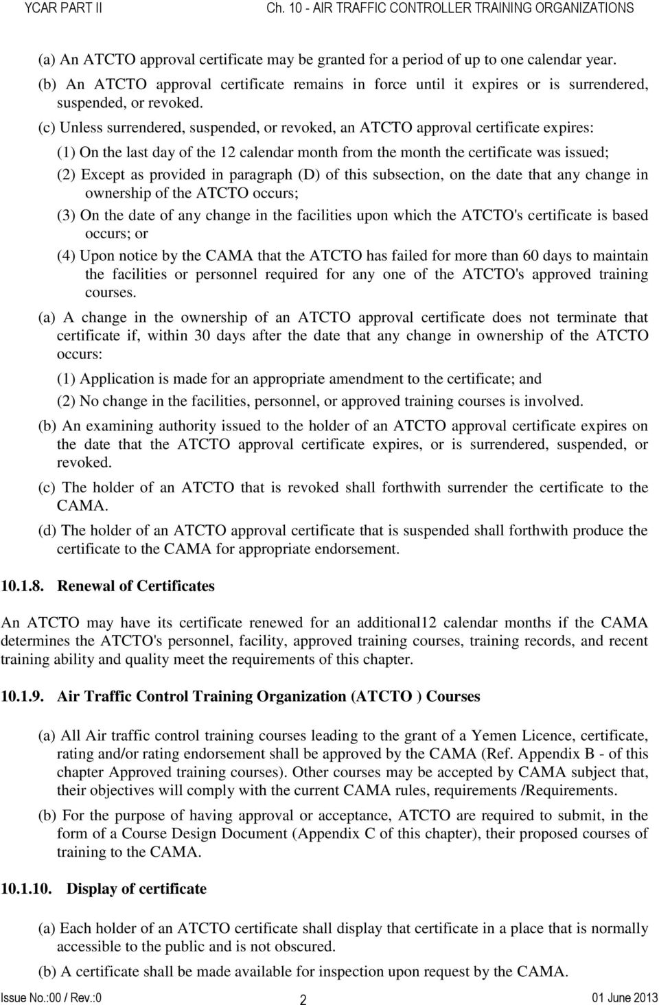 paragraph (D) of this subsection, on the date that any change in ownership of the ATCTO occurs; (3) On the date of any change in the facilities upon which the ATCTO's certificate is based occurs; or