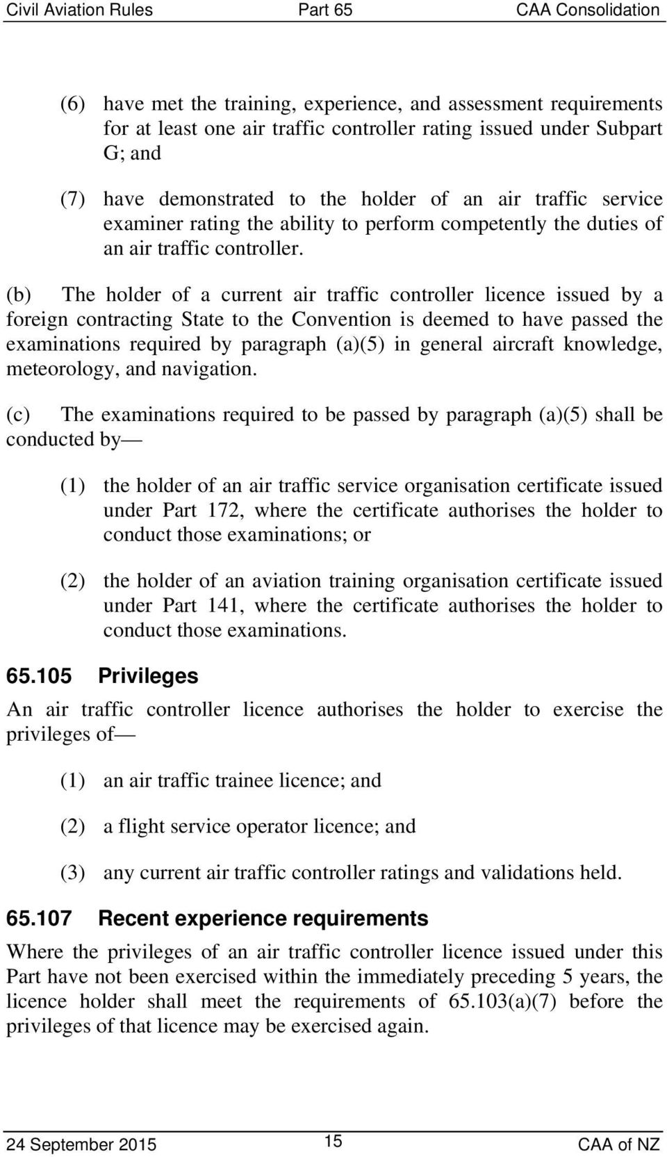 (b) The holder of a current air traffic controller licence issued by a foreign contracting State to the Convention is deemed to have passed the examinations required by paragraph (a)(5) in general