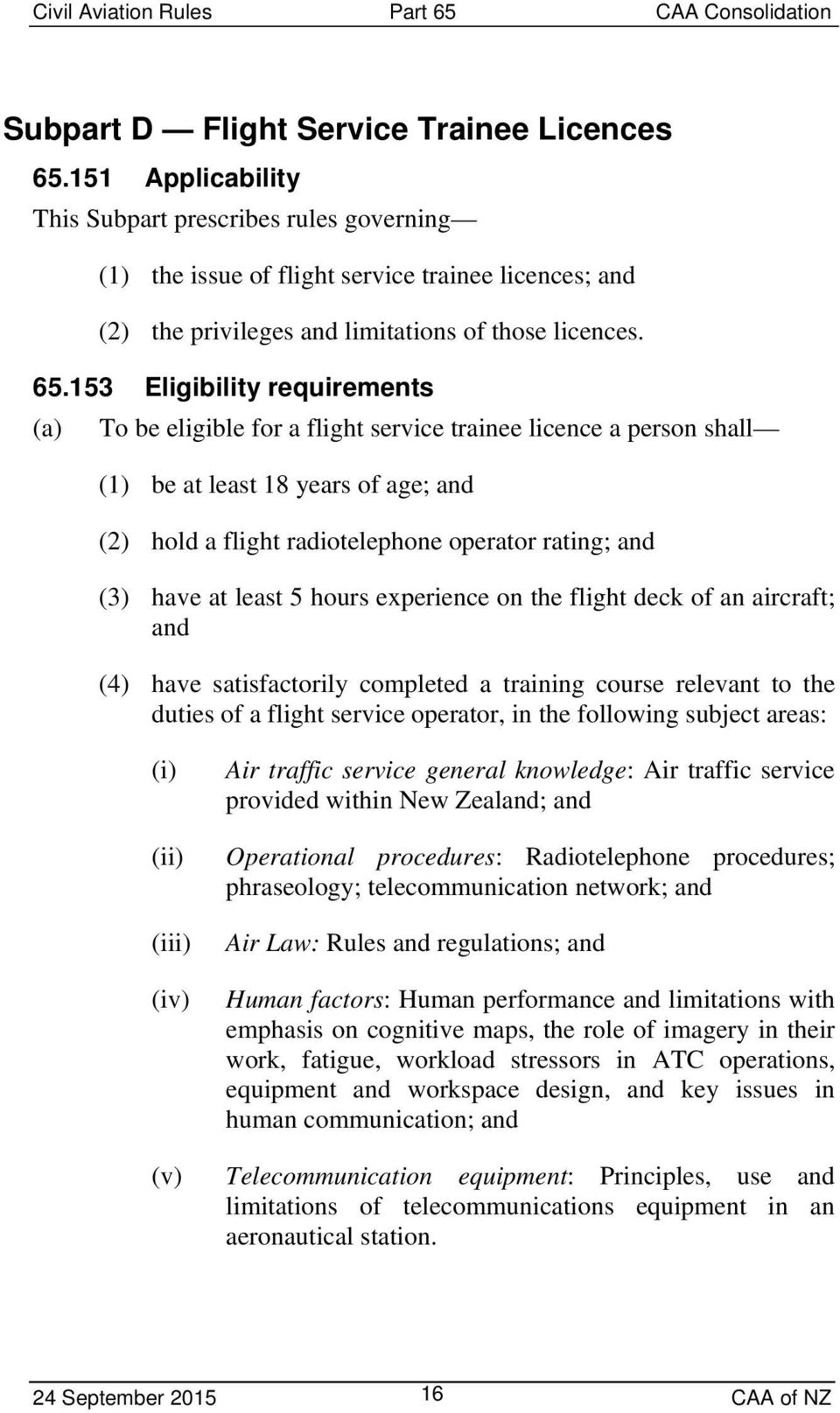 153 Eligibility requirements (a) To be eligible for a flight service trainee licence a person shall (1) be at least 18 years of age; and (2) hold a flight radiotelephone operator rating; and (3) have
