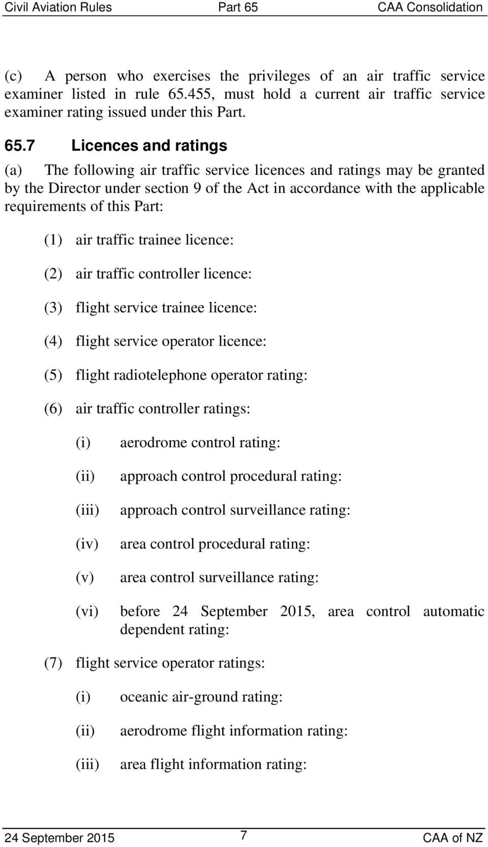 7 Licences and ratings (a) The following air traffic service licences and ratings may be granted by the Director under section 9 of the Act in accordance with the applicable requirements of this