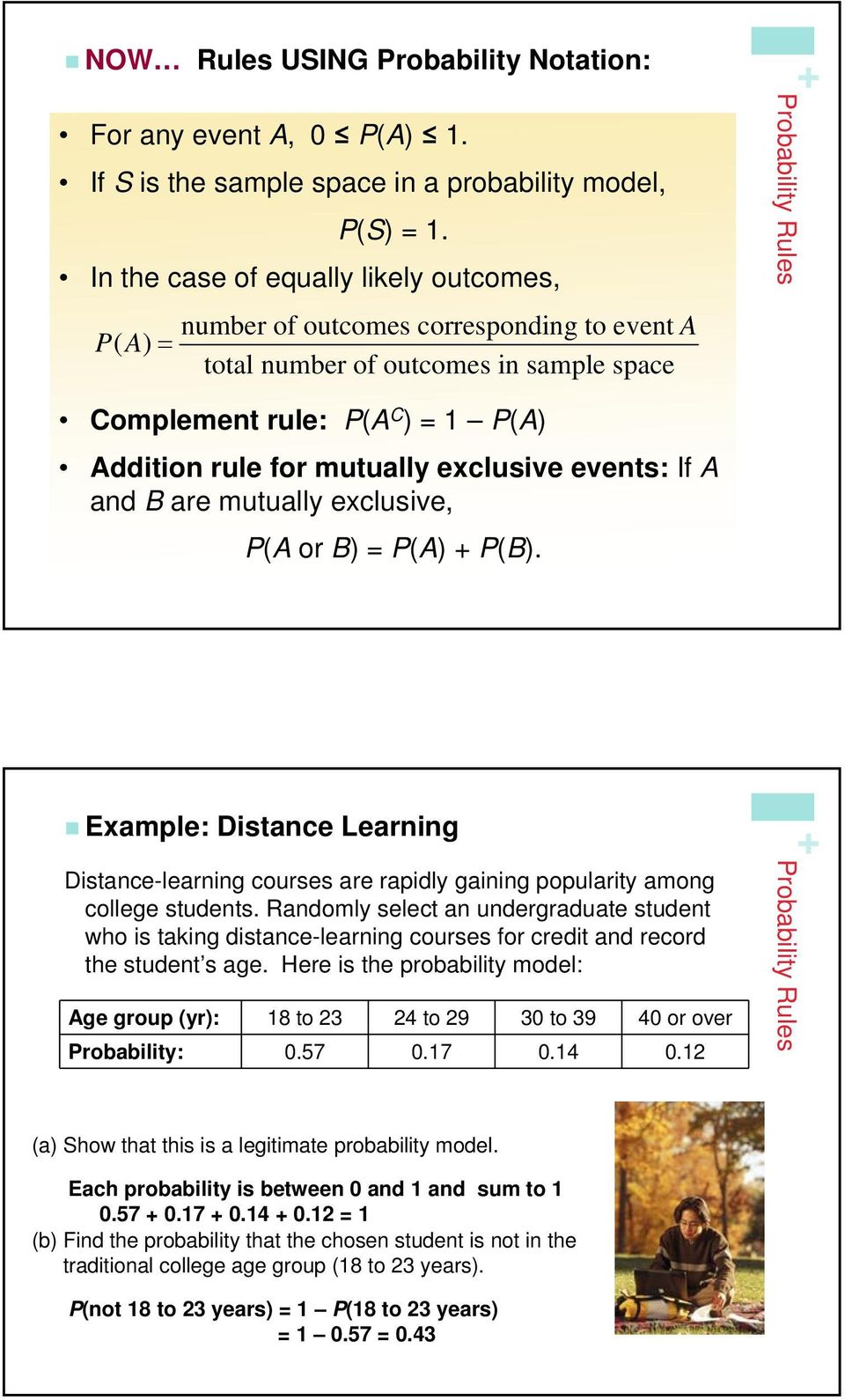 exclusive events: If A and B are mutually exclusive, P(A or B) = P(A) P(B). Example: Distance Learning Distance-learning courses are rapidly gaining popularity among college students.