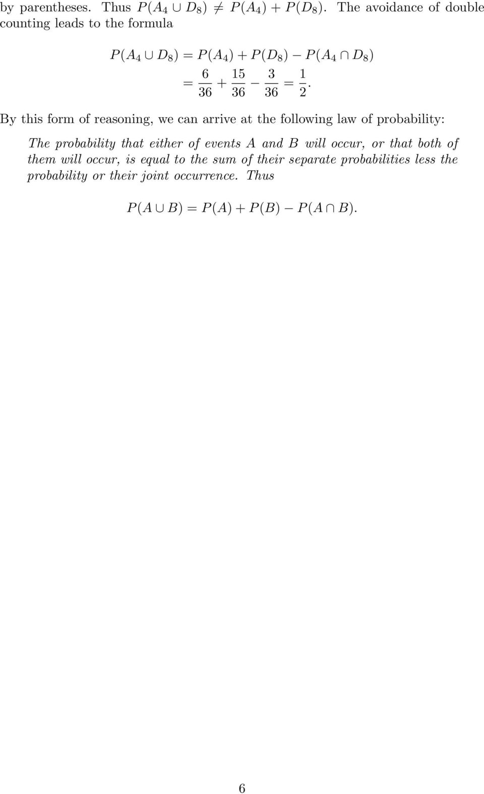 1 2. By this form of reasoning, we can arrive at the following law of probability: The probability that either of events