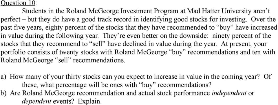 They re even better on the downside: ninety percent of the stocks that they recommend to sell have declined in value during the year.