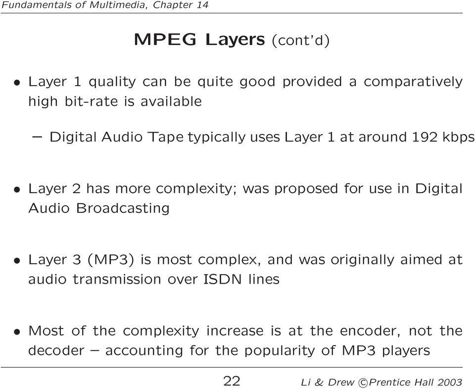 Broadcasting Layer 3 (MP3) is most complex, and was originally aimed at audio transmission over ISDN lines Most of the
