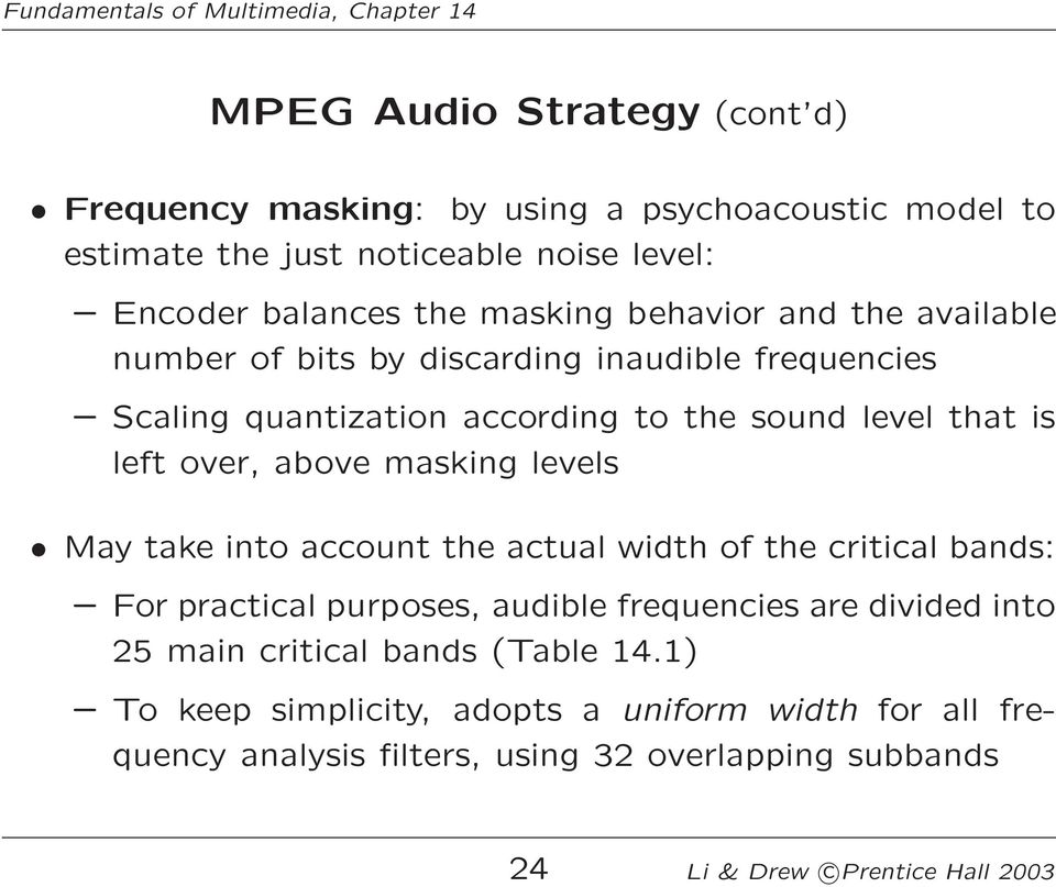 masking levels May take into account the actual width of the critical bands: For practical purposes, audible frequencies are divided into 25 main critical