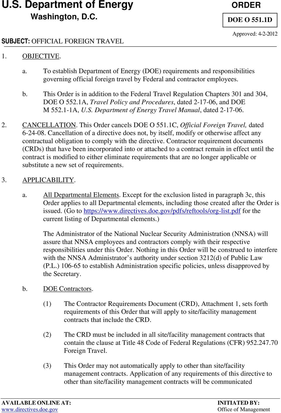 Federal and contractor employees. b. This Order is in addition to the Federal Travel Regulation Chapters 301 and 304, DOE O 552.1A, Travel Policy and Procedures, dated 2-17-06, and DOE M 552.1-1A, U.