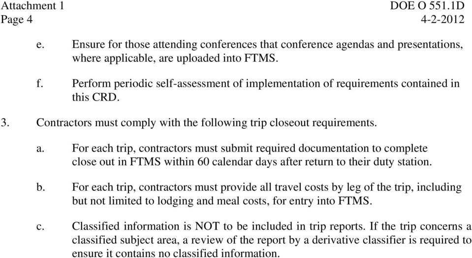For each trip, contractors must submit required documentation to complete close out in FTMS within 60 calendar days after return to their duty station. b.