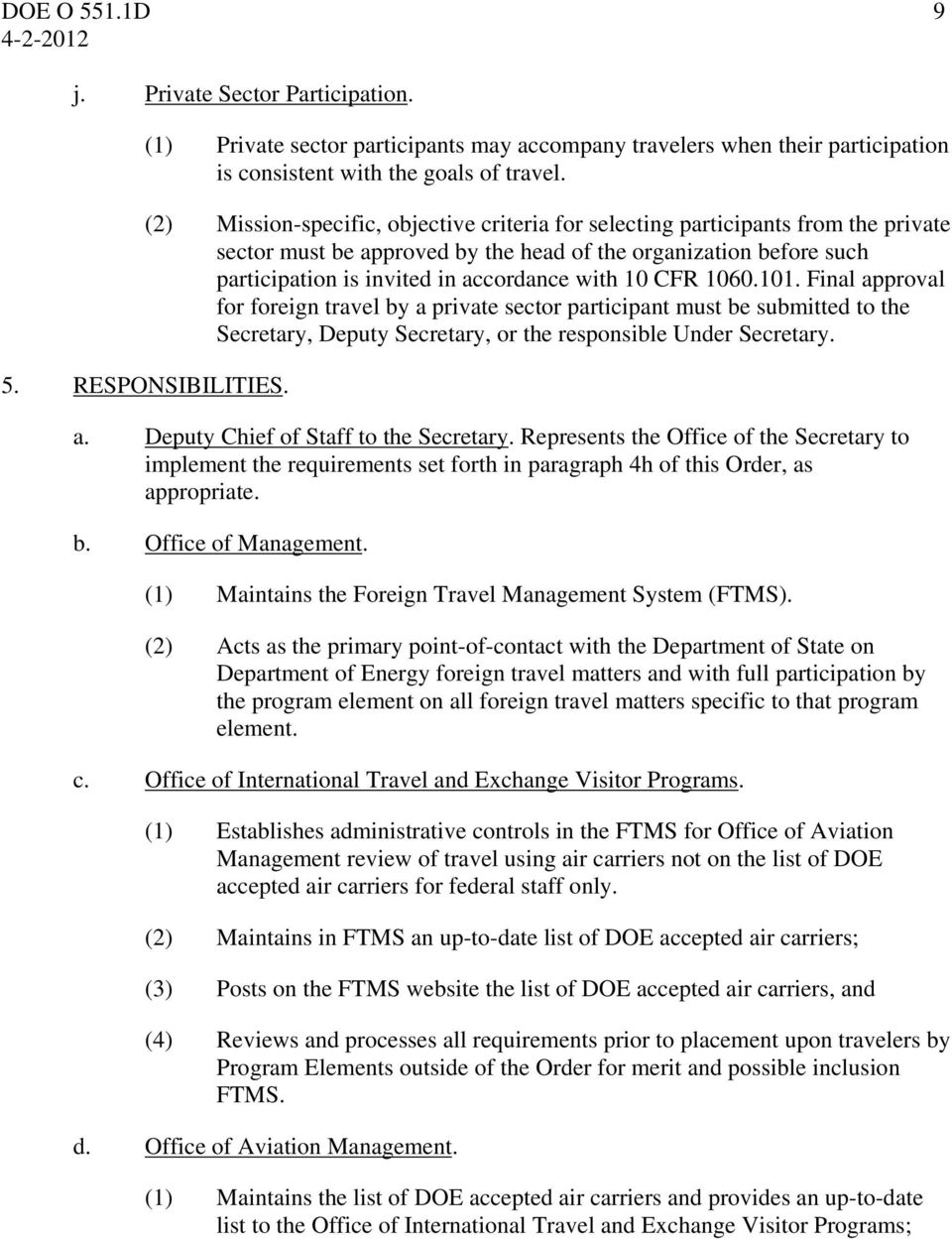 CFR 1060.101. Final approval for foreign travel by a private sector participant must be submitted to the Secretary, Deputy Secretary, or the responsible Under Secretary. 5. RESPONSIBILITIES. a. Deputy Chief of Staff to the Secretary.