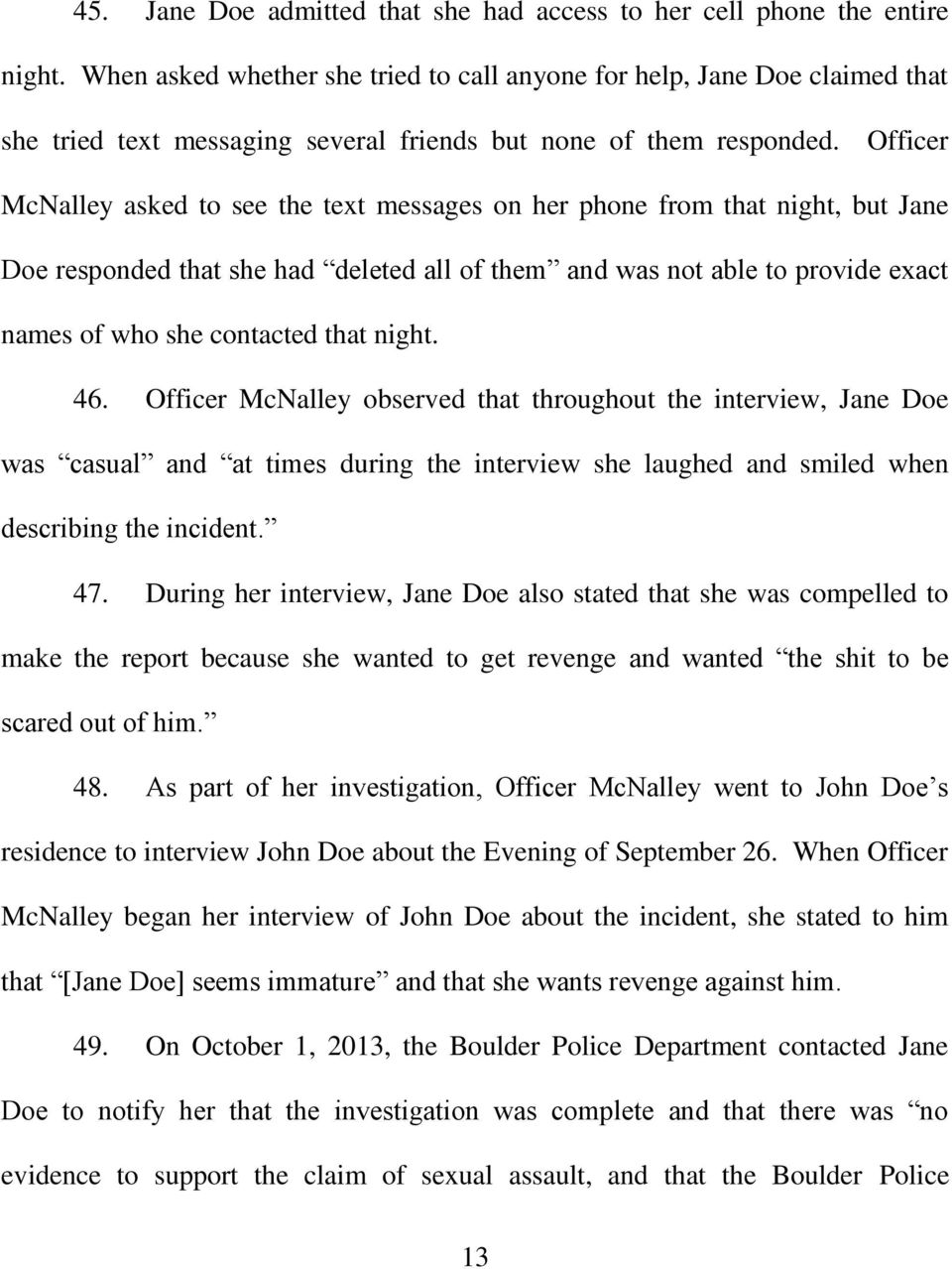 Officer McNalley asked to see the text messages on her phone from that night, but Jane Doe responded that she had deleted all of them and was not able to provide exact names of who she contacted that