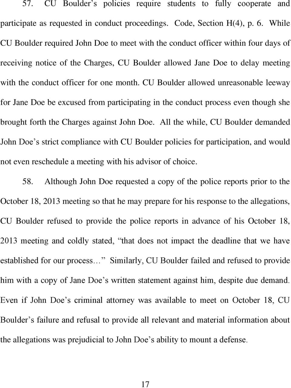 month. CU Boulder allowed unreasonable leeway for Jane Doe be excused from participating in the conduct process even though she brought forth the Charges against John Doe.