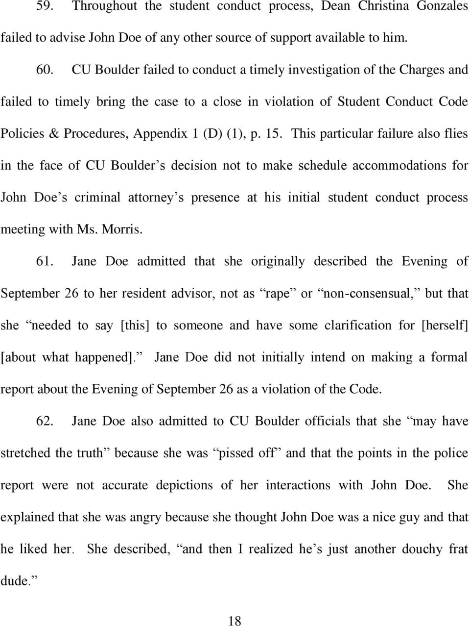 This particular failure also flies in the face of CU Boulder s decision not to make schedule accommodations for John Doe s criminal attorney s presence at his initial student conduct process meeting