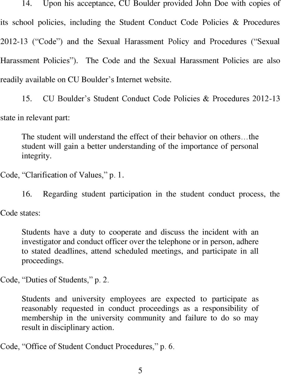 CU Boulder s Student Conduct Code Policies & Procedures 2012-13 state in relevant part: The student will understand the effect of their behavior on others the student will gain a better understanding