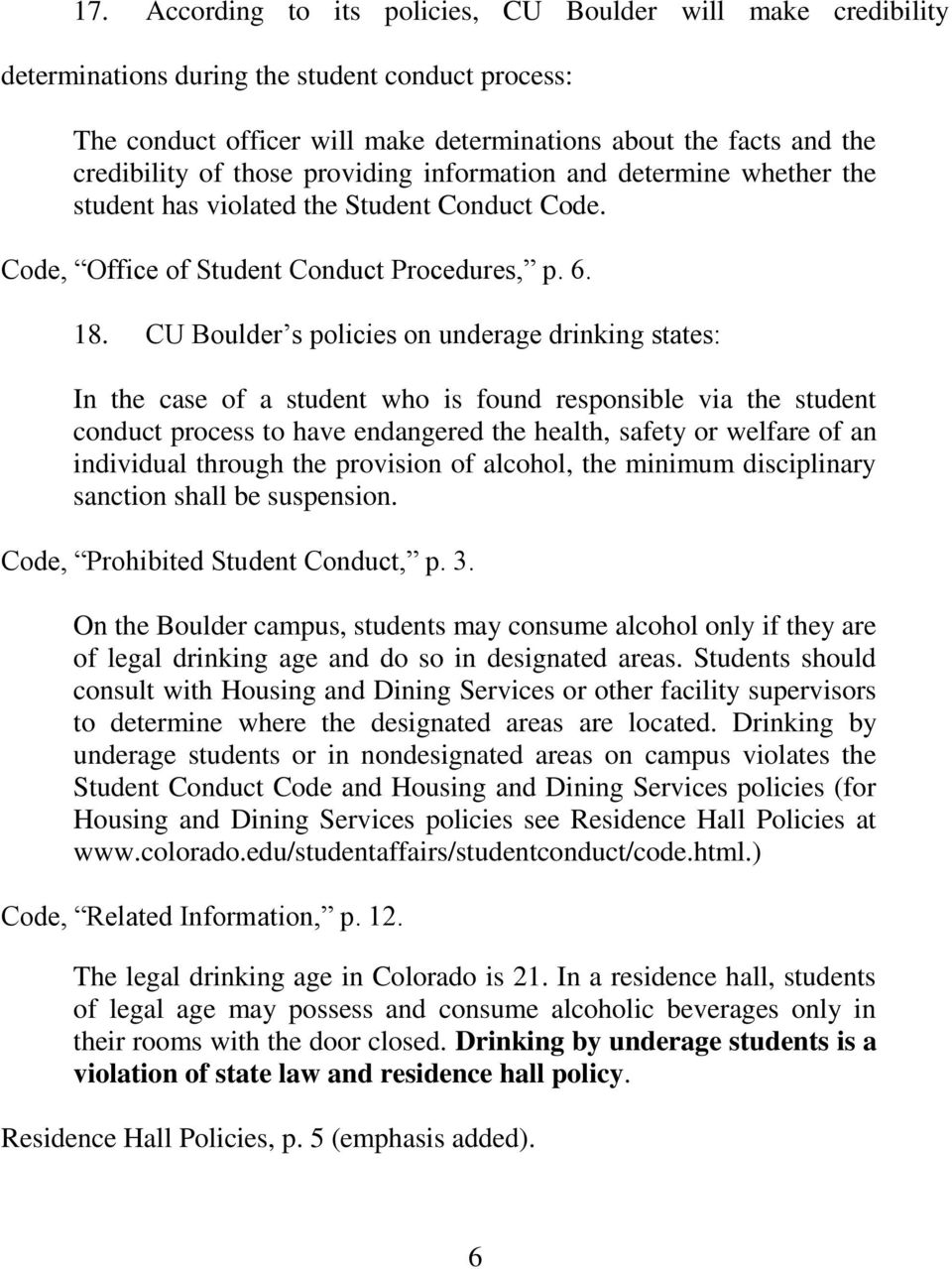 CU Boulder s policies on underage drinking states: In the case of a student who is found responsible via the student conduct process to have endangered the health, safety or welfare of an individual