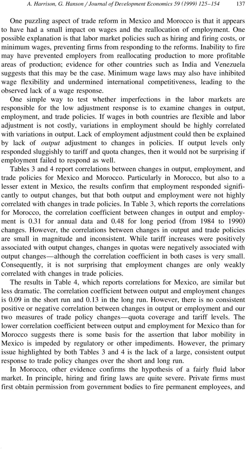 employment. One possible explanation is that labor market policies such as hiring and firing costs, or minimum wages, preventing firms from responding to the reforms.