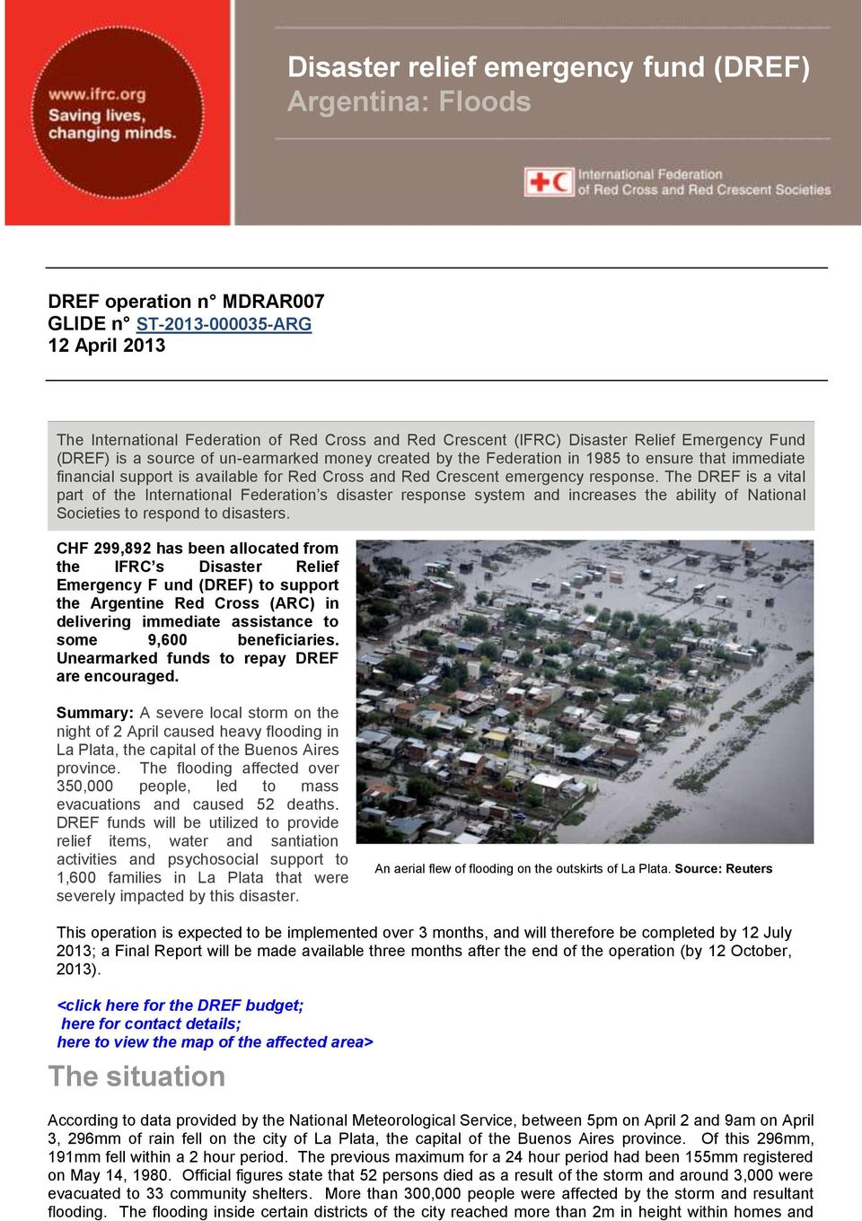 response. The DREF is a vital part of the International Federation s disaster response system and increases the ability of National Societies to respond to disasters.