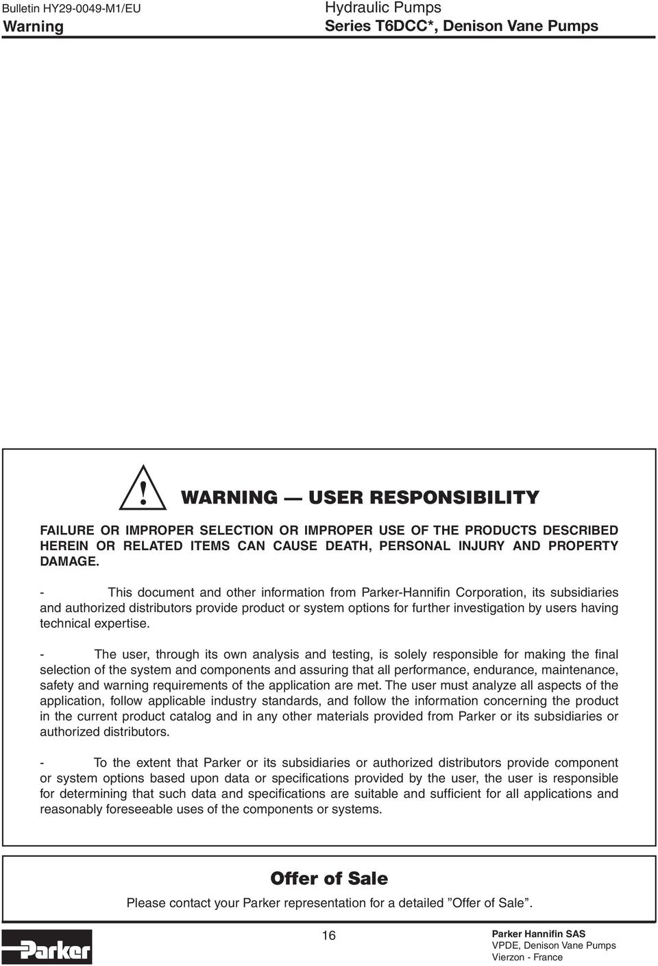 This document and other information from ParkerHannifin orporation, its subsidiaries and authorized distributors provi product or sstem options for further investigation b users having technical