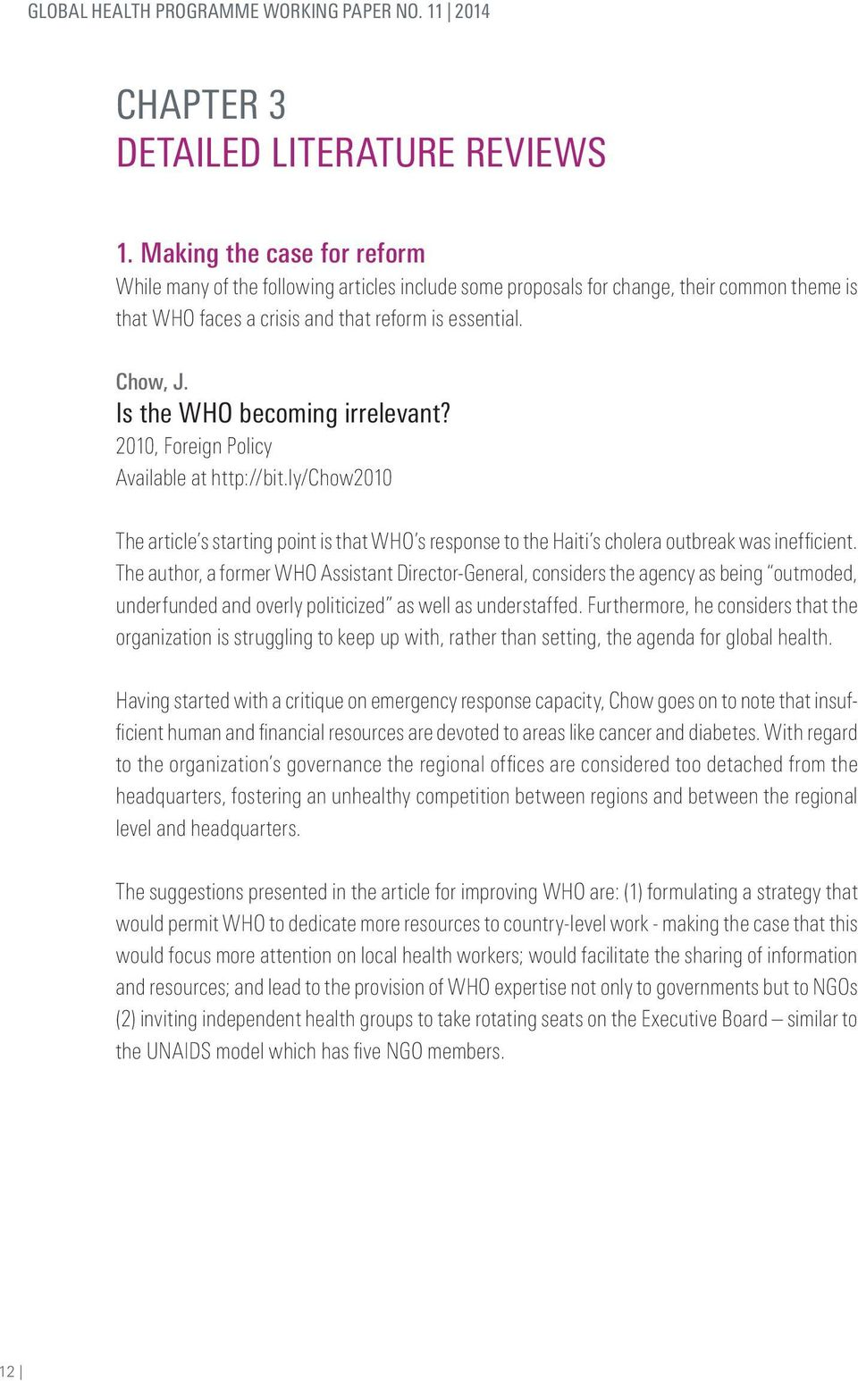 Is the WHO becoming irrelevant? 2010, Foreign Policy Available at http://bit.ly/chow2010 The article s starting point is that WHO s response to the Haiti s cholera outbreak was inefficient.