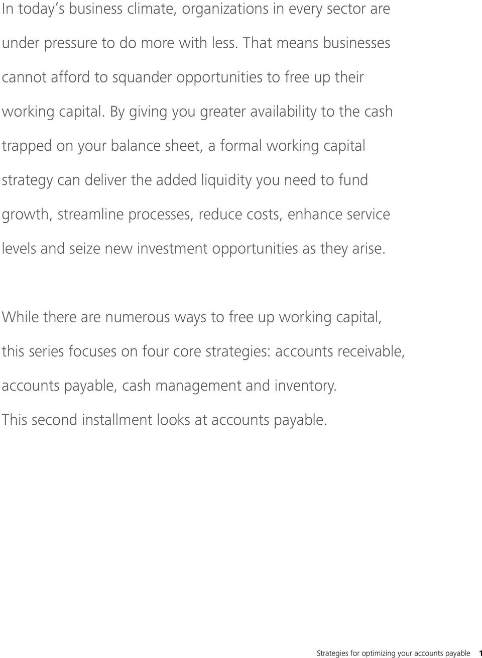 By giving you greater availability to the cash trapped on your balance sheet, a formal working capital strategy can deliver the added liquidity you need to fund growth, streamline
