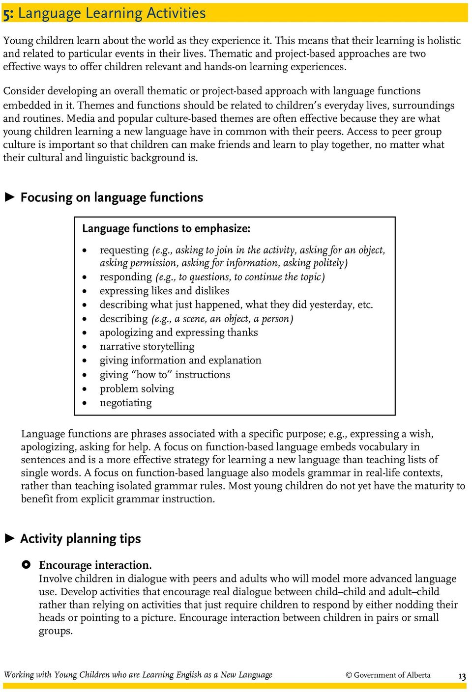 Consider developing an overall thematic or project-based approach with language functions embedded in it.