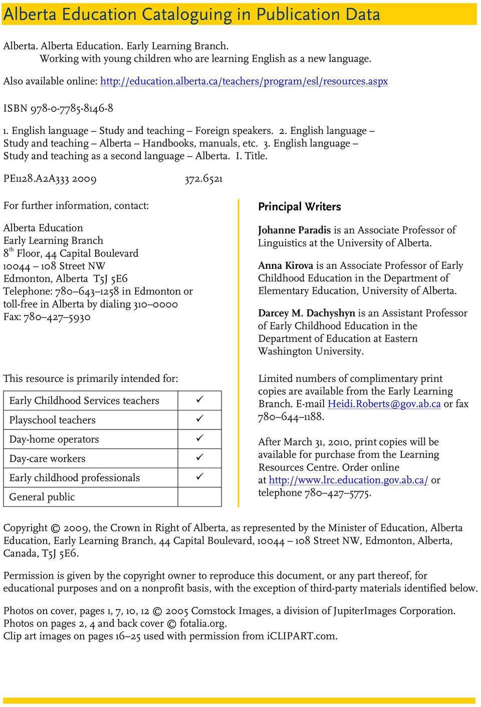 English language Study and teaching Alberta Handbooks, manuals, etc. 3. English language Study and teaching as a second language Alberta. I. Title. PE1128.A2A333 2009 372.