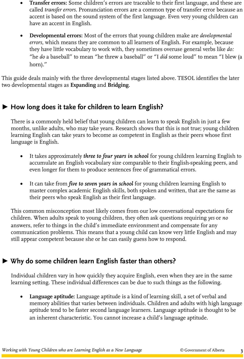 Developmental errors: Most of the errors that young children make are developmental errors, which means they are common to all learners of English.