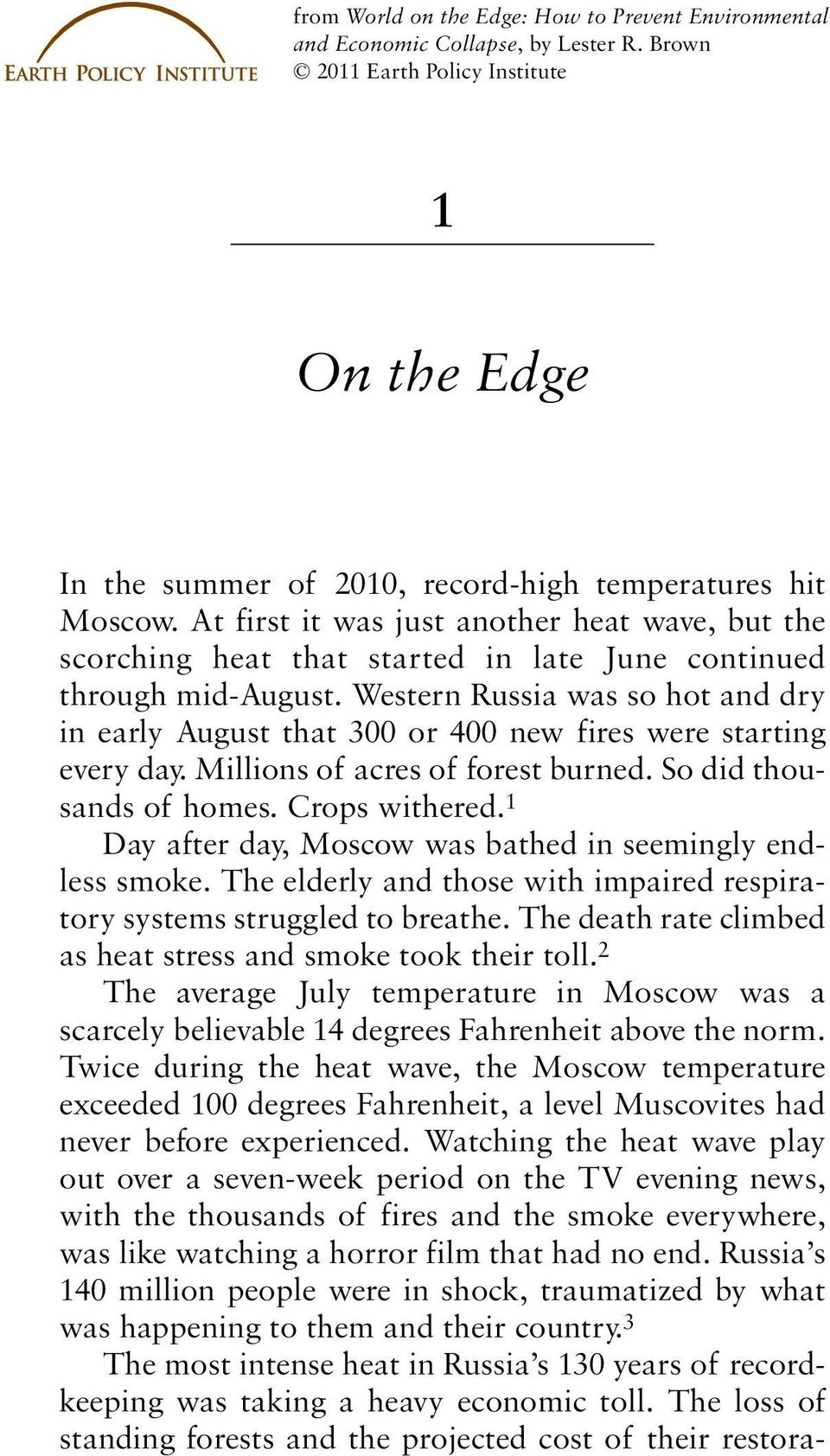 Western Russia was so hot and dry in early August that 300 or 400 new fires were starting every day. Millions of acres of forest burned. So did thousands of homes. Crops withered.