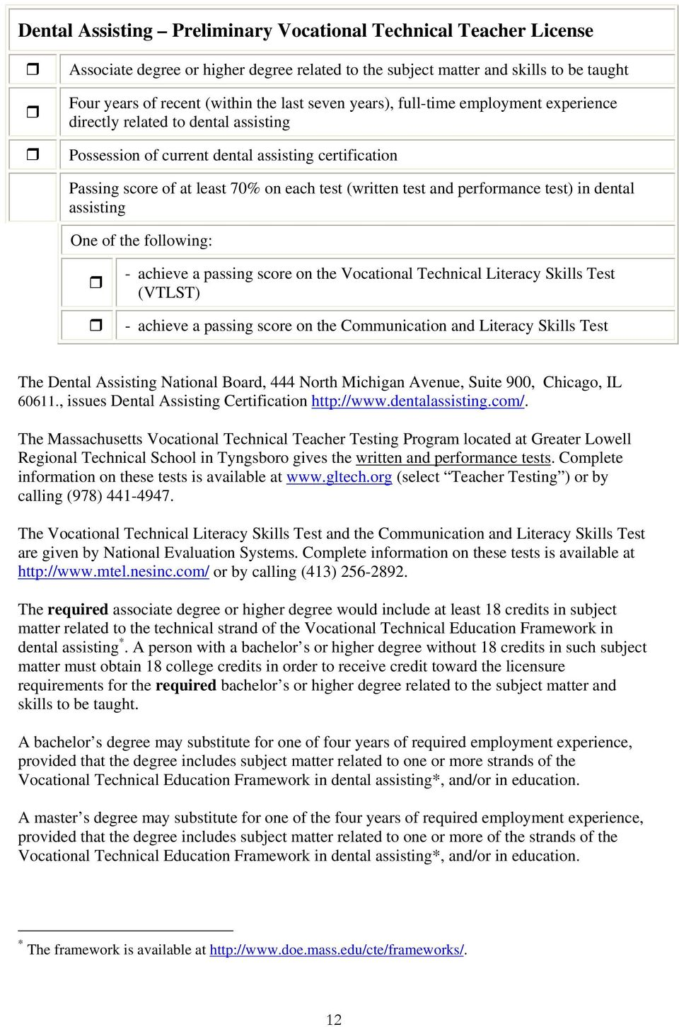 performance test) in dental assisting The Dental Assisting National Board, 444 North Michigan Avenue, Suite 900, Chicago, IL 60611., issues Dental Assisting Certification http://www.dentalassisting.