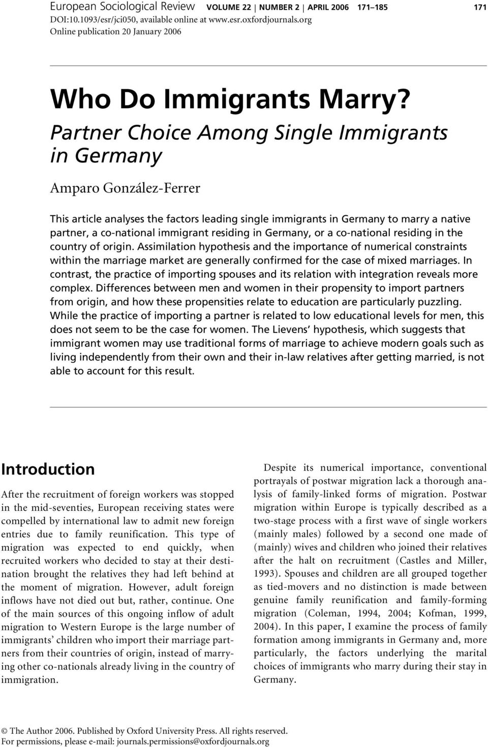 Partner Choice Among Single Immigrants in Germany Amparo González-Ferrer This article analyses the factors leading single immigrants in Germany to marry a native partner, a co-national immigrant