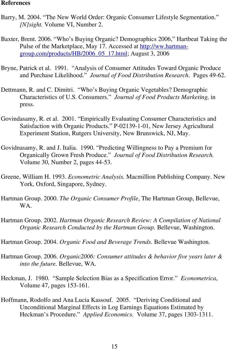 Analysis of Consumer Attitudes Toward Organic Produce and Purchase Likelihood. Journal of Food Distribution Research. Pages 49-62. Dettmann, R. and C. Dimitri. Who s Buying Organic Vegetables?