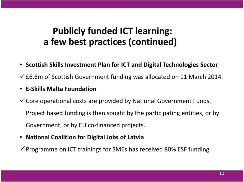 E Skills Malta Foundation Core operational costs are provided by National Government Funds.