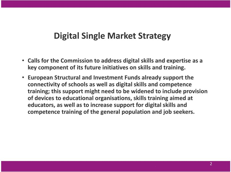 European Structural and Investment Funds already support the connectivity of schools as well as digital skills and competence training;