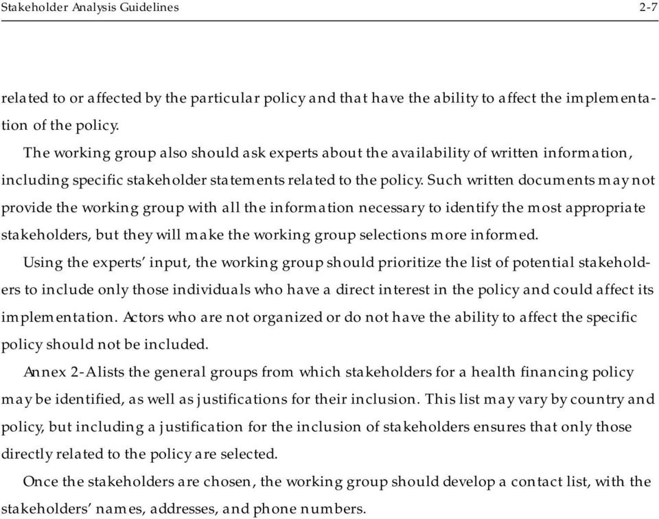Such written documents may not provide the working group with all the information necessary to identify the most appropriate stakeholders, but they will make the working group selections more