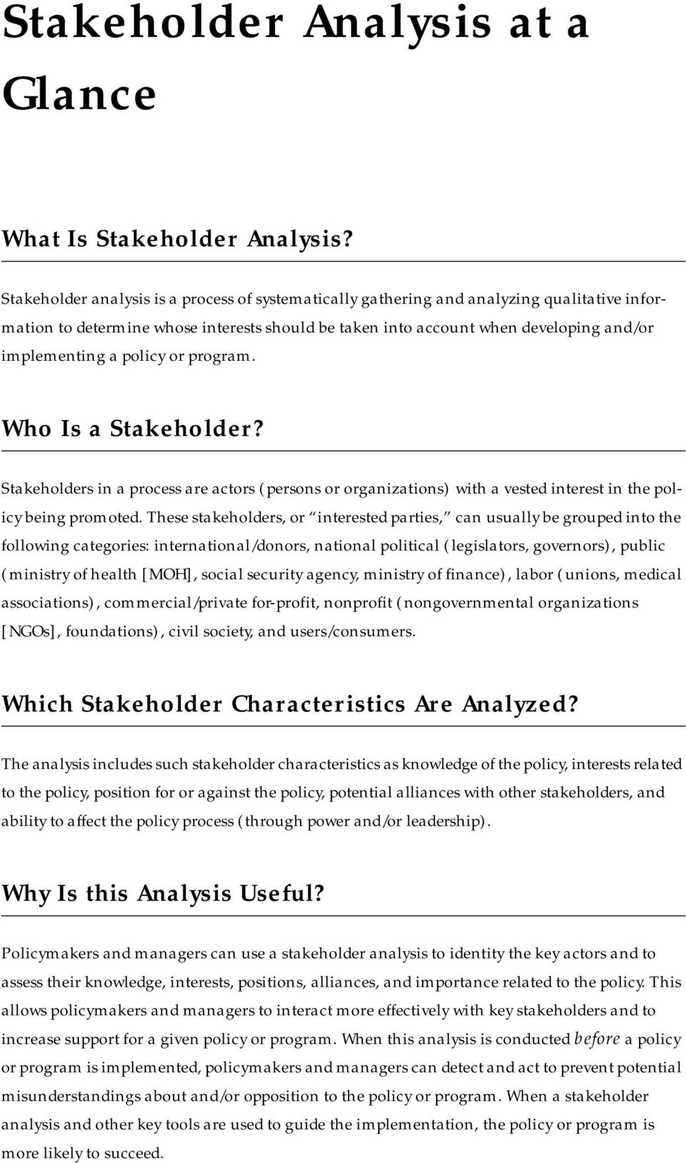policy or program. Who Is a Stakeholder? Stakeholders in a process are actors (persons or organizations) with a vested interest in the policy being promoted.