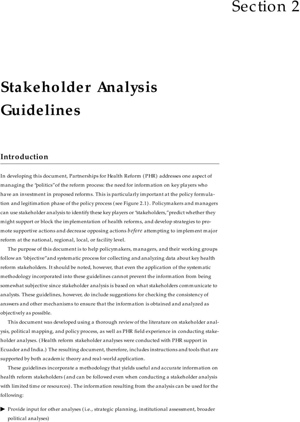 Policymakers and managers can use stakeholder analysis to identify these key players or stakeholders, predict whether they might support or block the implementation of health reforms, and develop