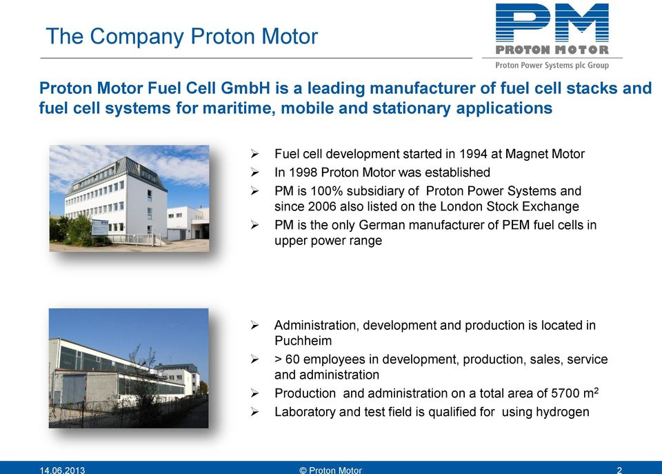 Exchange PM is the only German manufacturer of PEM fuel cells in upper power range Administration, development and production is located in Puchheim > 60 employees in development,