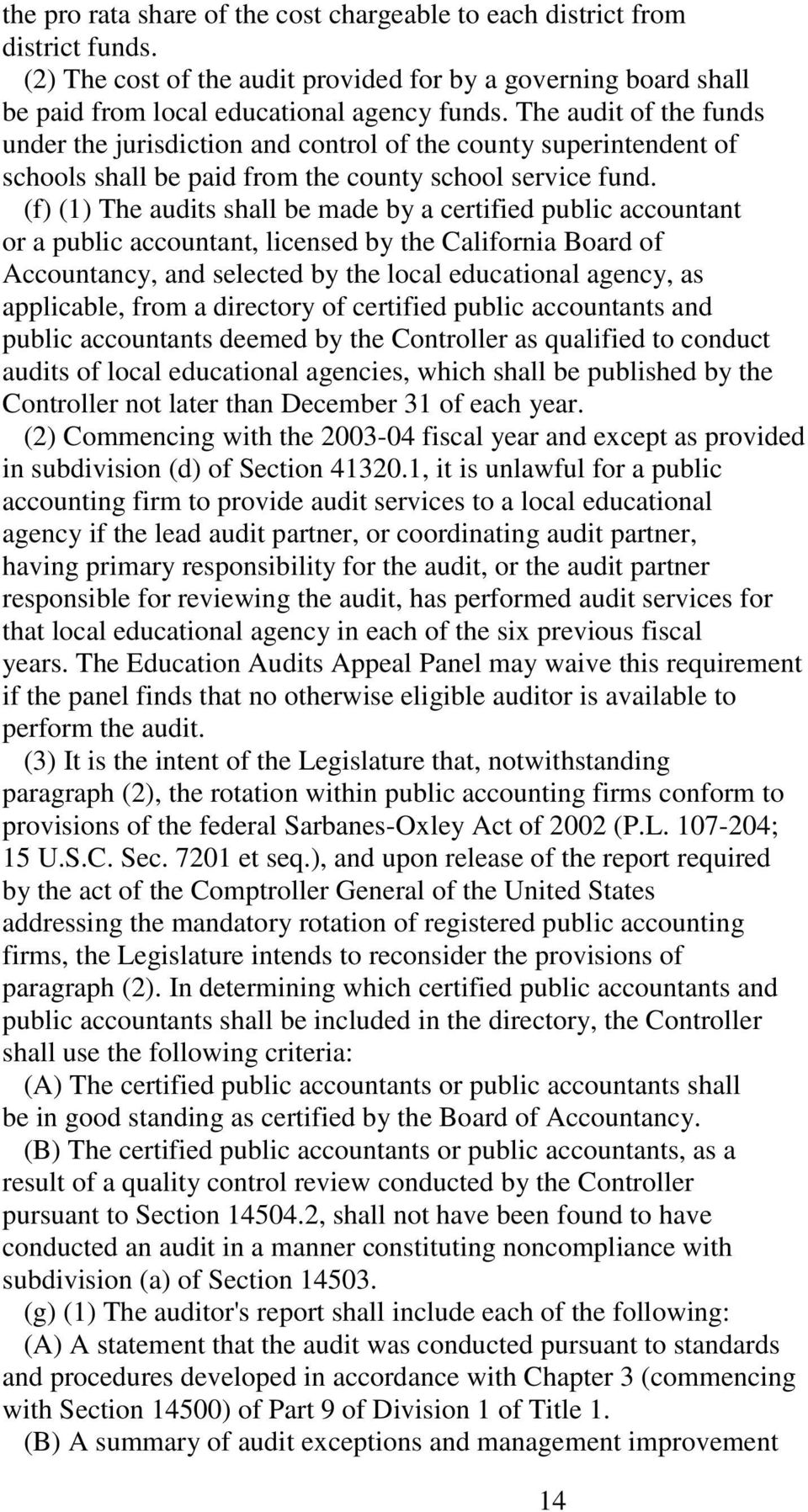 (f) (1) The audits shall be made by a certified public accountant or a public accountant, licensed by the California Board of Accountancy, and selected by the local educational agency, as applicable,