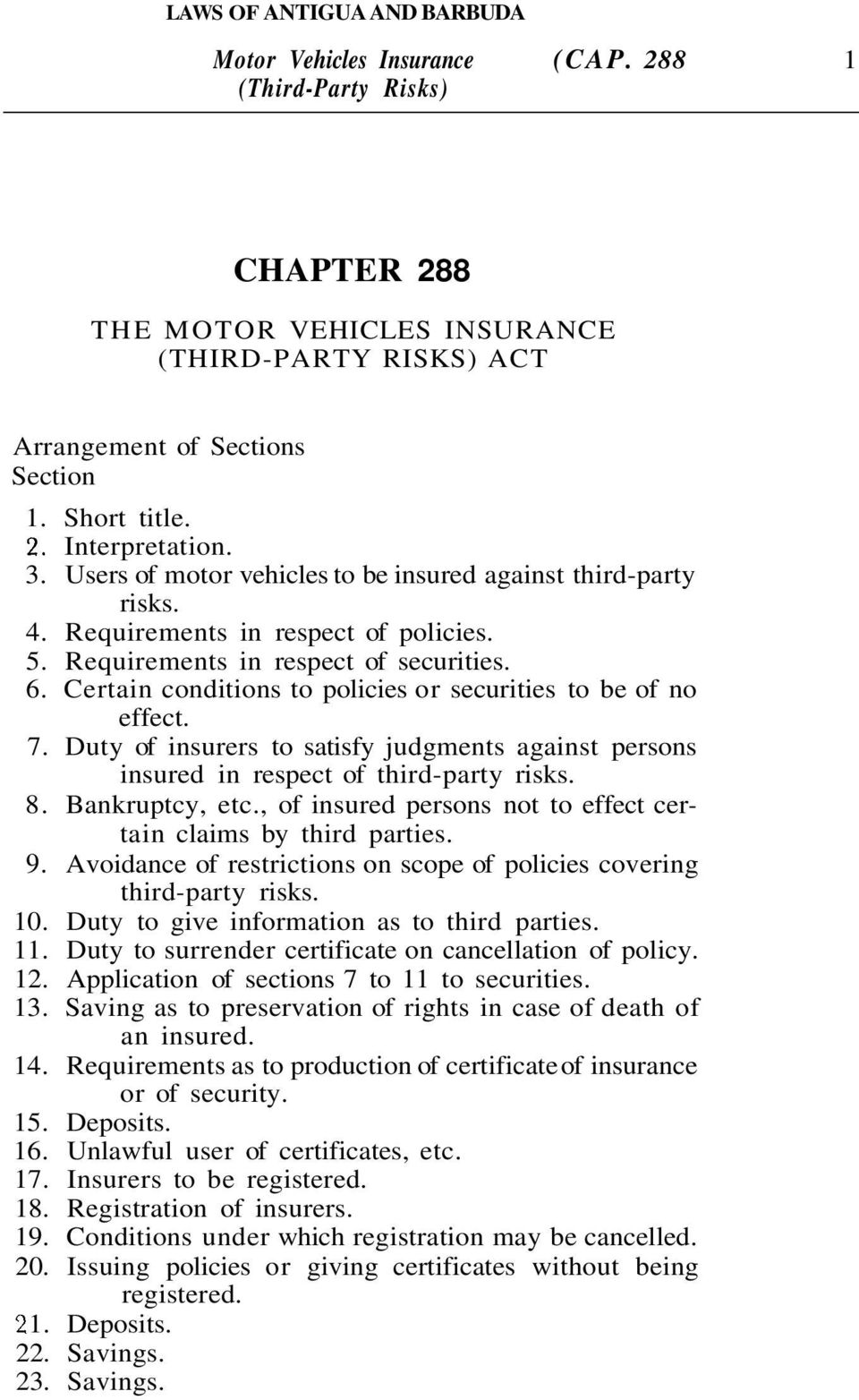 Certain conditions to policies or securities to be of no effect. 7. Duty of insurers to satisfy judgments against persons insured in respect of third-party risks. 8. Bankruptcy, etc.