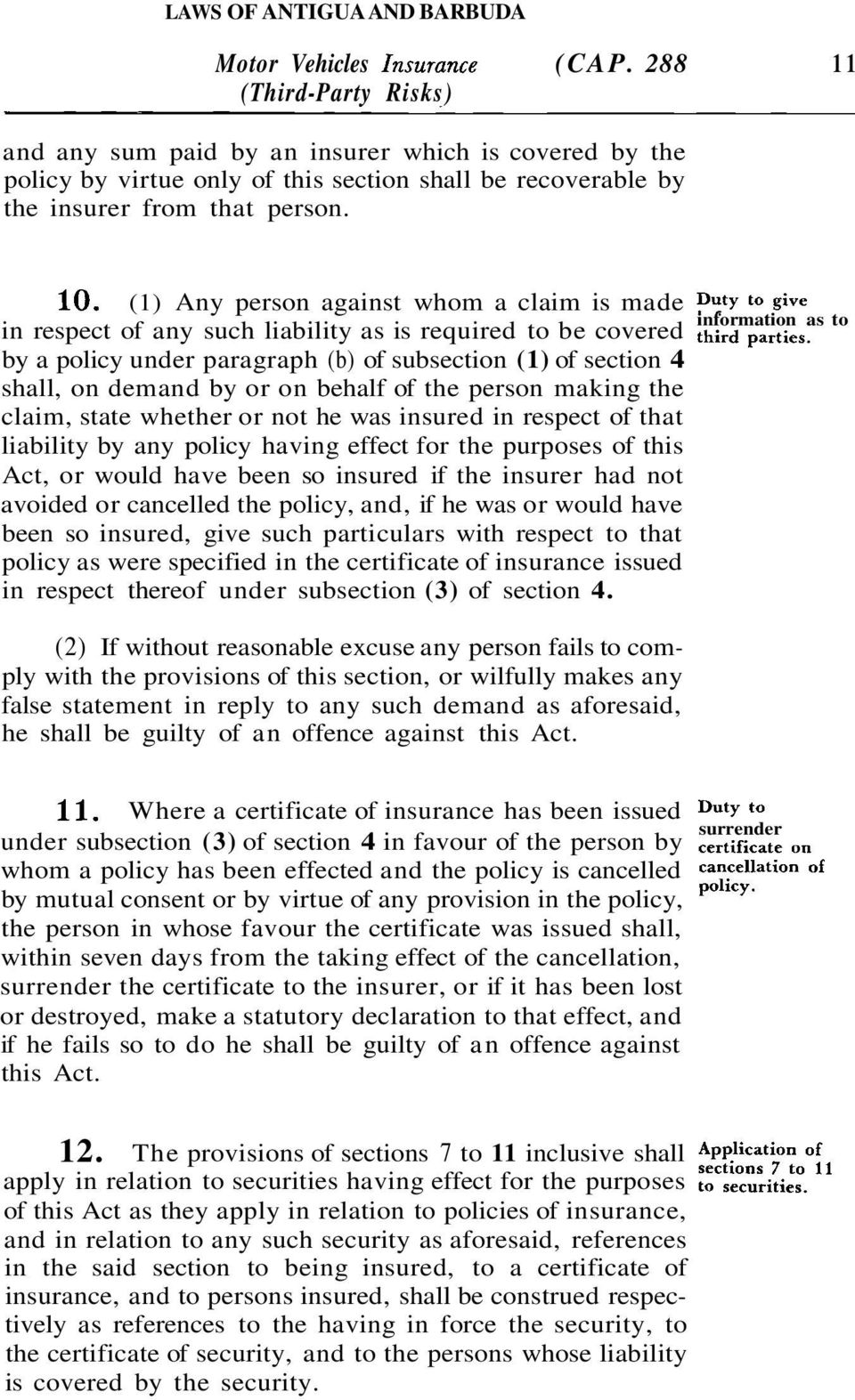 by a policy under paragraph (b) of subsection (1) of section 4 shall, on demand by or on behalf of the person making the claim, state whether or not he was insured in respect of that liability by any