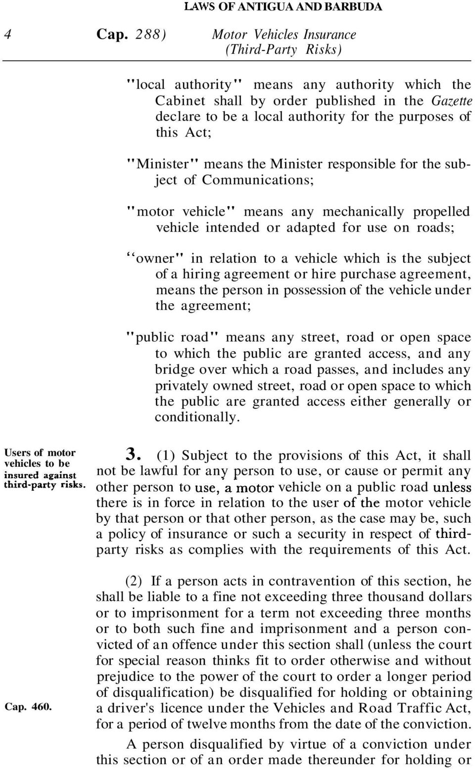 "means the Minister responsible for the subject of Communications; ""motor vehicle"" means any mechanically propelled vehicle intended or adapted for use on roads; < ' owner"" in relation to a vehicle"