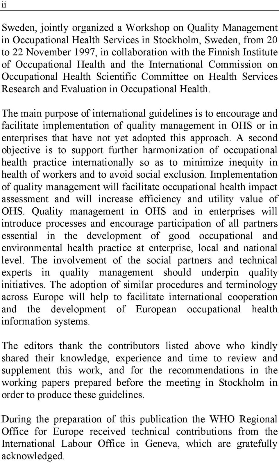 The main purpose of international guidelines is to encourage and facilitate implementation of quality management in OHS or in enterprises that have not yet adopted this approach.