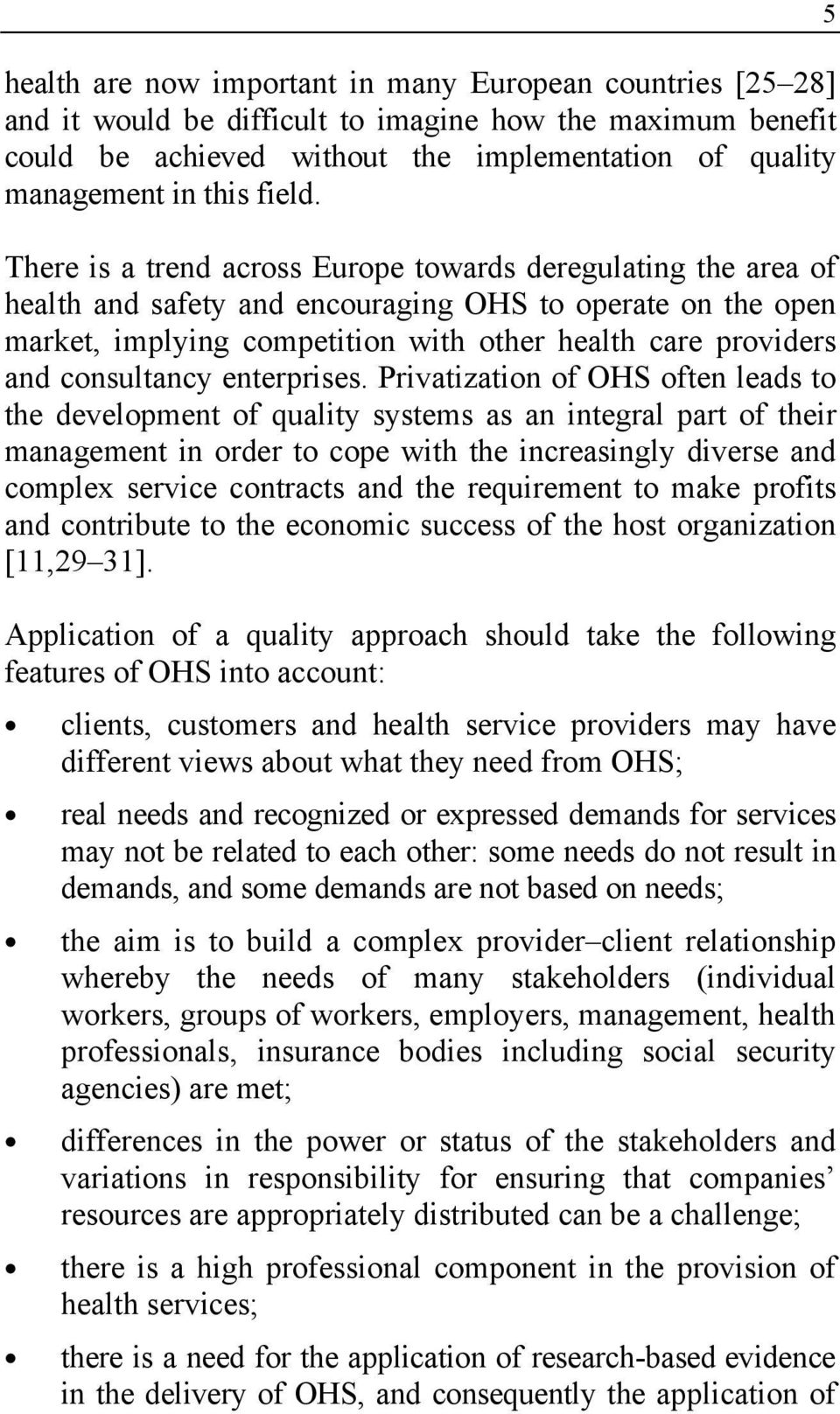 There is a trend across Europe towards deregulating the area of health and safety and encouraging OHS to operate on the open market, implying competition with other health care providers and